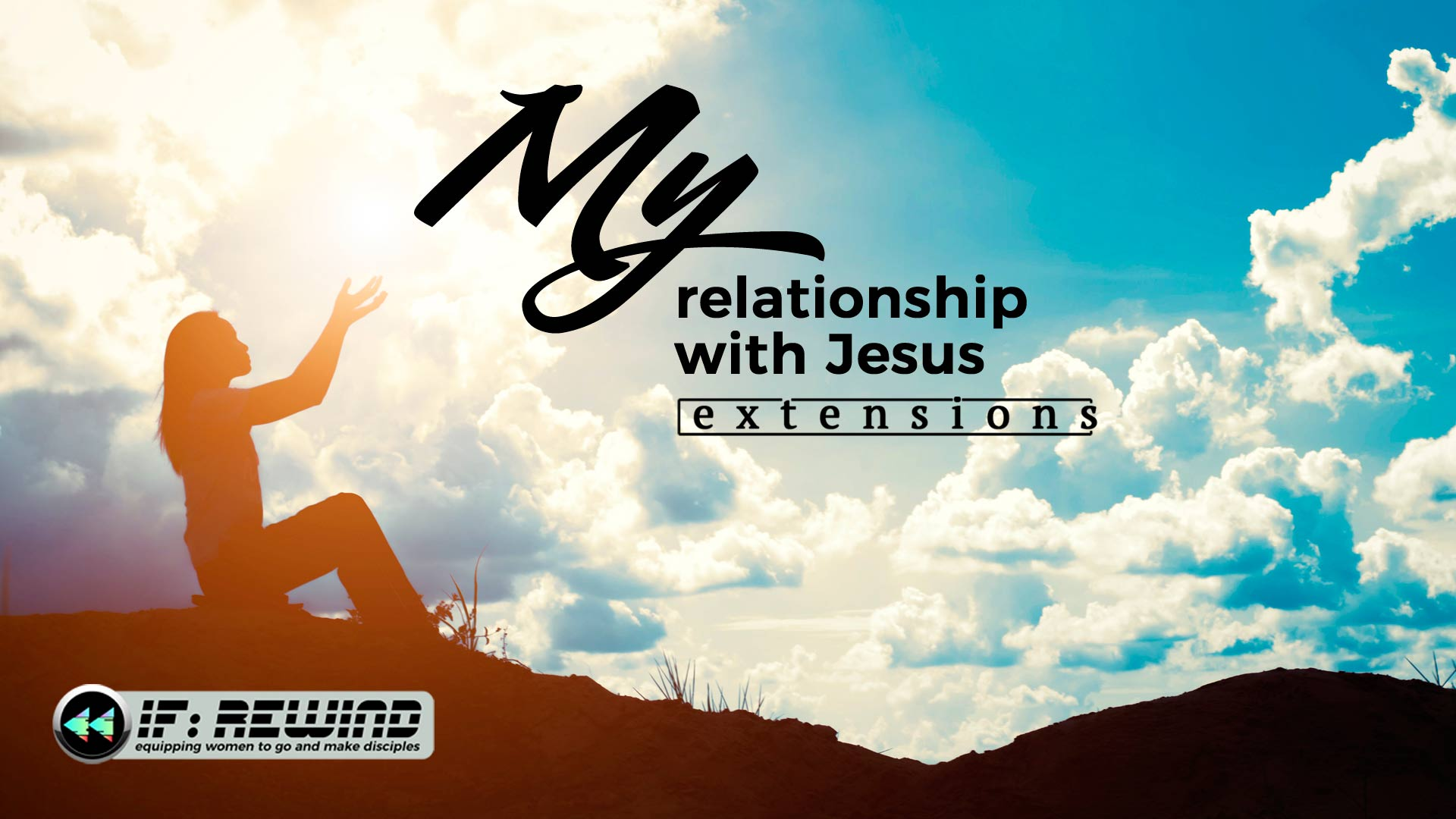 Extensions: IF Rewind - My Relationship with Jesus